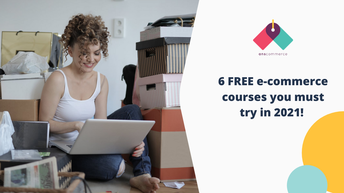 Learn for FREE: 6 Best E-commerce Courses You Must Try in 2021!